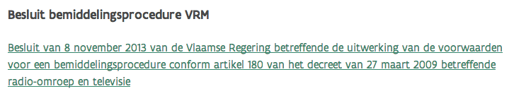 linktekst is Besluit van 8 november 2013 van de Vlaamse Regering betreffende de uitwerking van de voorwaarden voor een bemiddelingsprocedure conform artikel 180 van het decreet van 27 maart 2009 betreffende radio-omroep en televisie